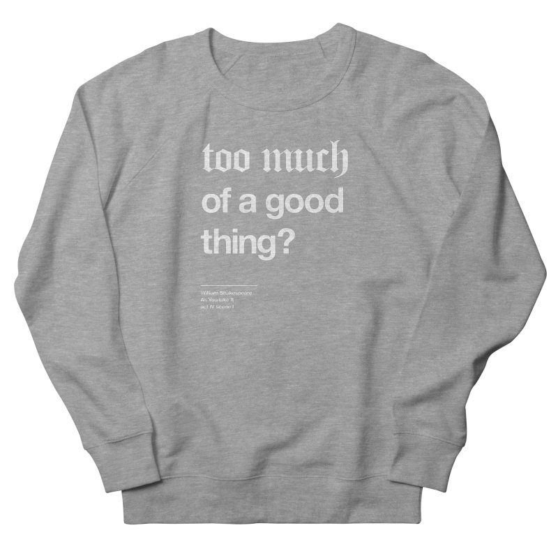 too much of a good thing Women's Sweatshirt by Shirtspeare