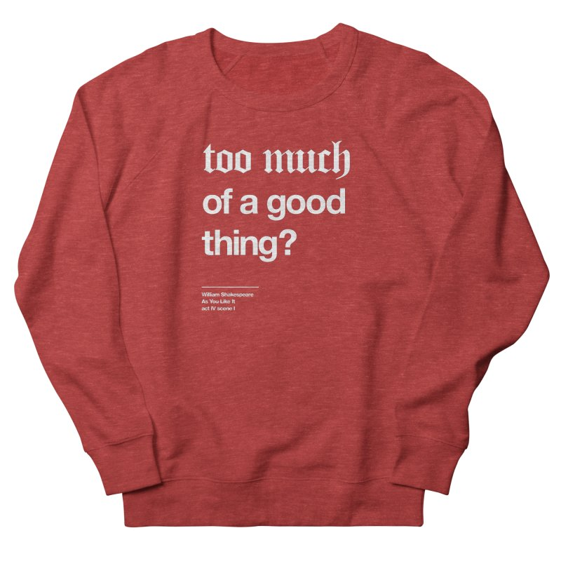 too much of a good thing Women's French Terry Sweatshirt by Shirtspeare