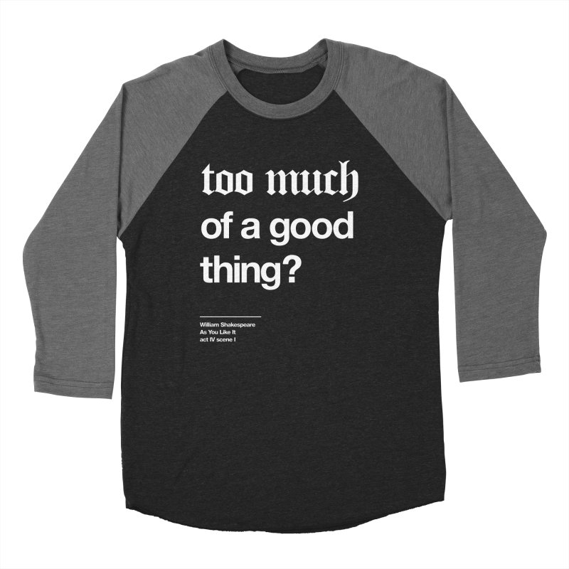 too much of a good thing Men's Baseball Triblend Longsleeve T-Shirt by Shirtspeare