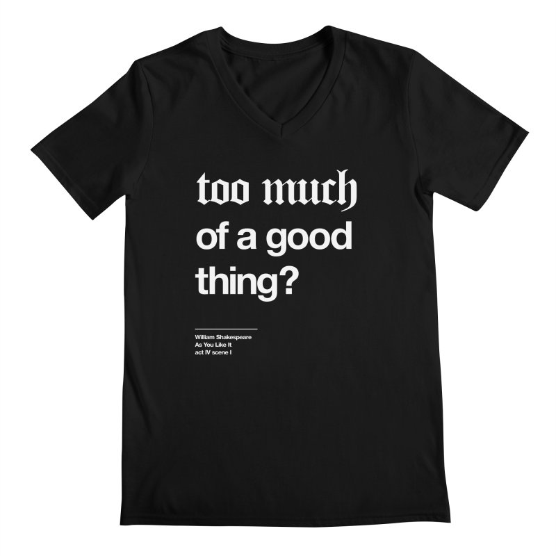too much of a good thing Men's V-Neck by Shirtspeare