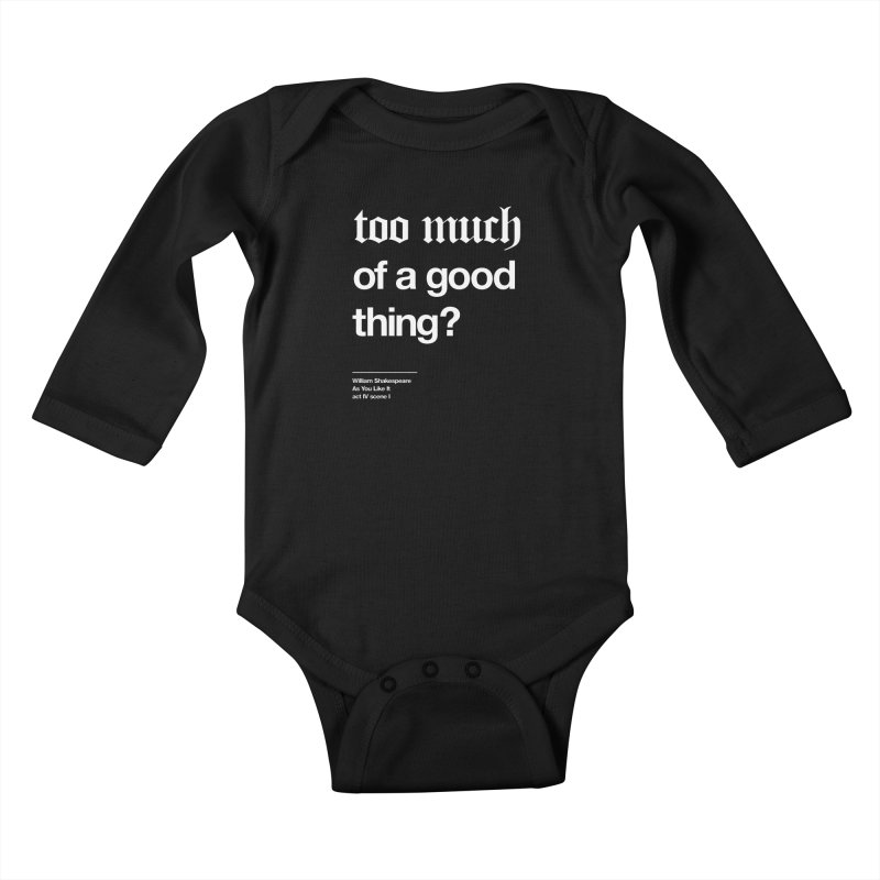 too much of a good thing Kids Baby Longsleeve Bodysuit by Shirtspeare