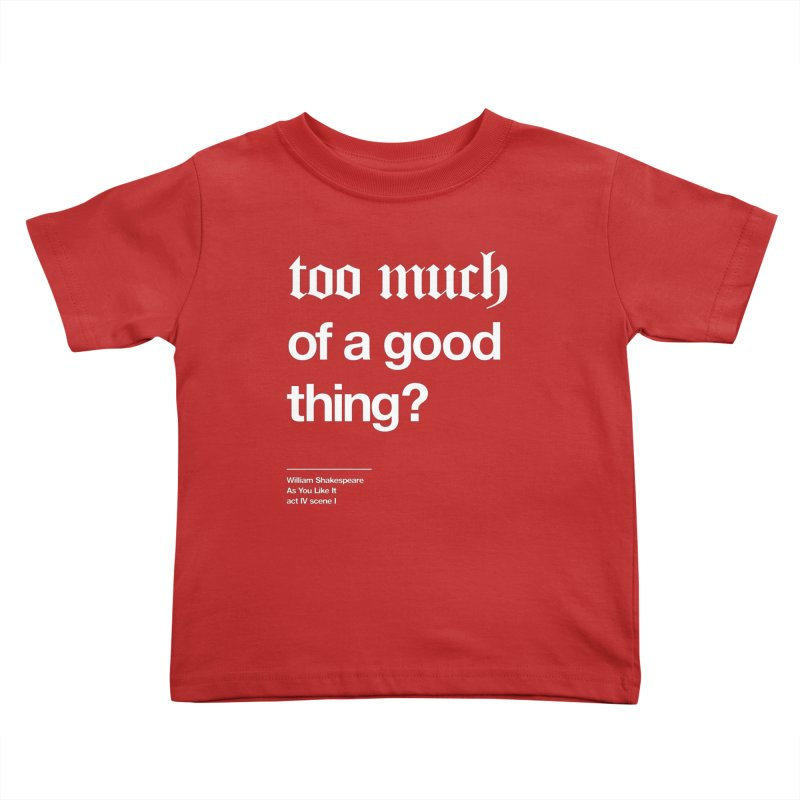 too much of a good thing Kids Toddler T-Shirt by Shirtspeare