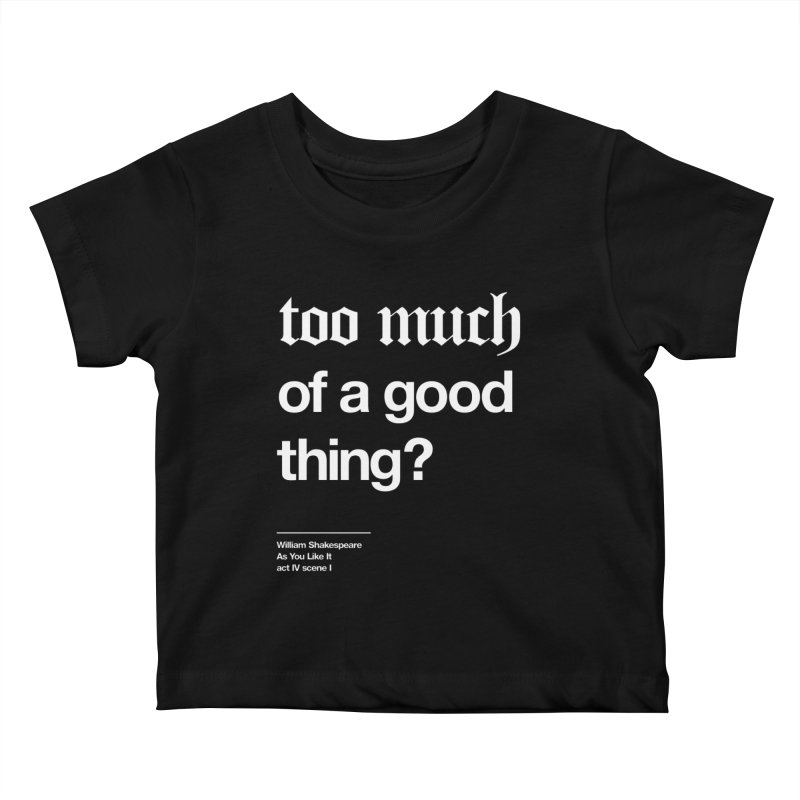 too much of a good thing Kids Baby T-Shirt by Shirtspeare