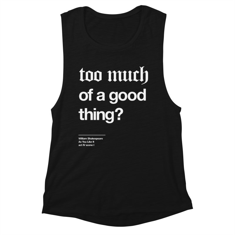 too much of a good thing Women's Tank by Shirtspeare