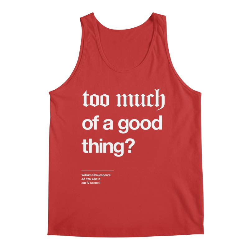 too much of a good thing Men's Regular Tank by Shirtspeare