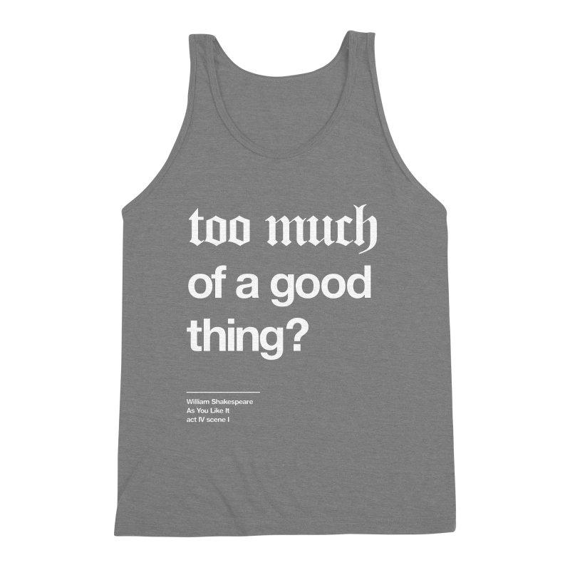 too much of a good thing Men's Triblend Tank by Shirtspeare
