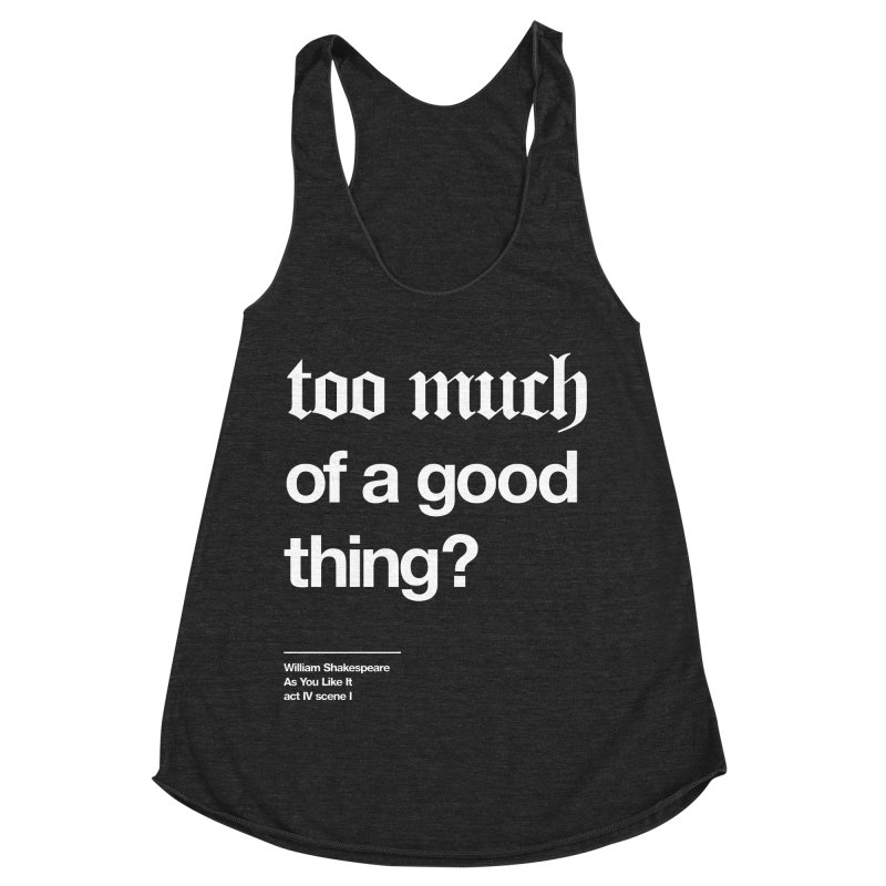 too much of a good thing Women's Racerback Triblend Tank by Shirtspeare