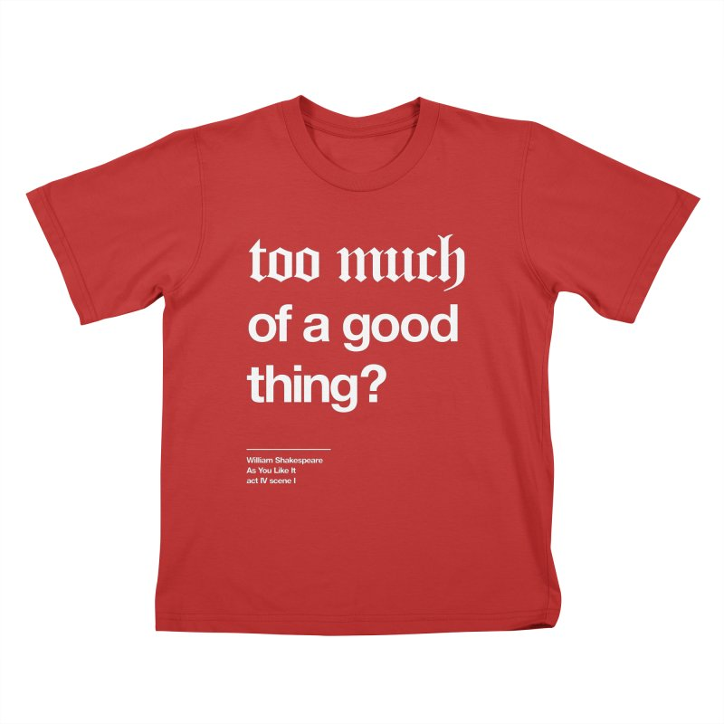 too much of a good thing Kids T-shirt by Shirtspeare