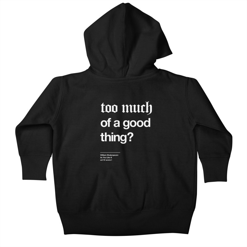 too much of a good thing Kids Baby Zip-Up Hoody by Shirtspeare