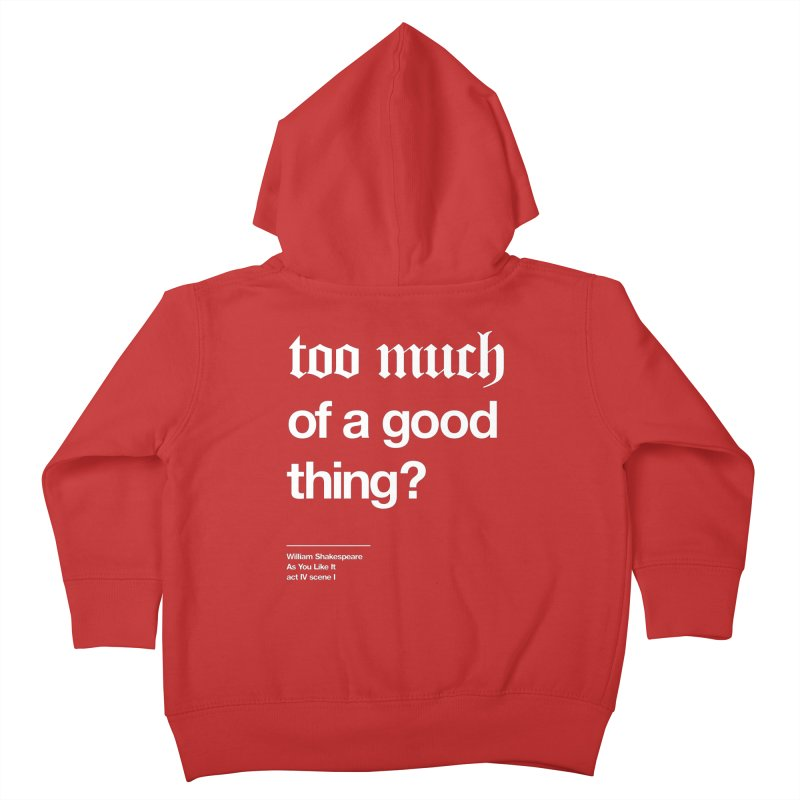 too much of a good thing Kids Toddler Zip-Up Hoody by Shirtspeare