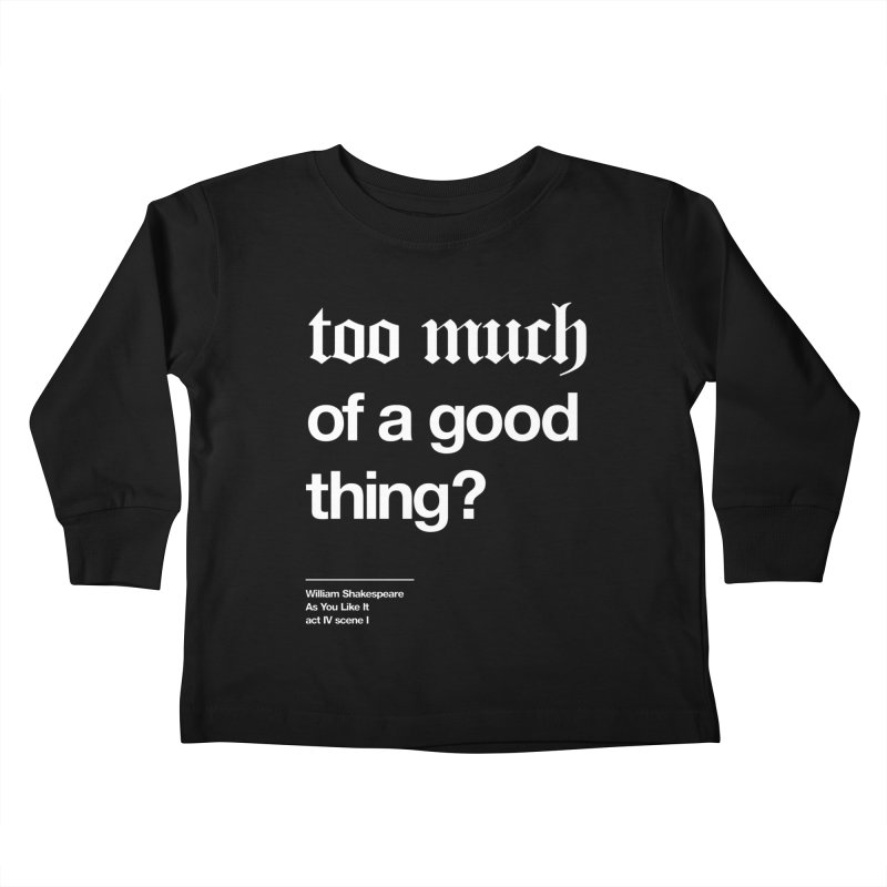 too much of a good thing Kids Toddler Longsleeve T-Shirt by Shirtspeare