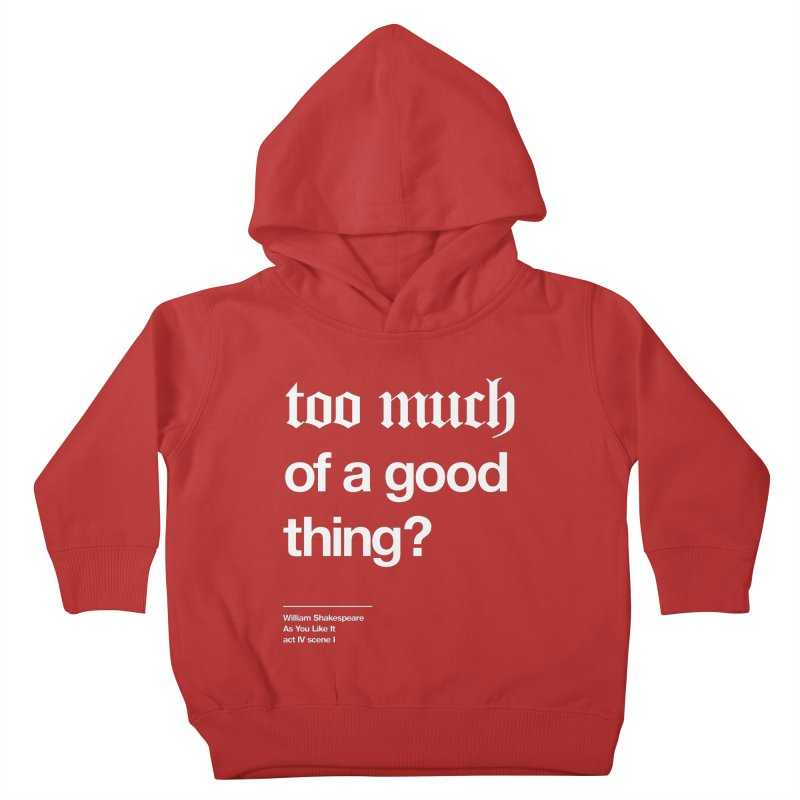 too much of a good thing Kids Toddler Pullover Hoody by Shirtspeare