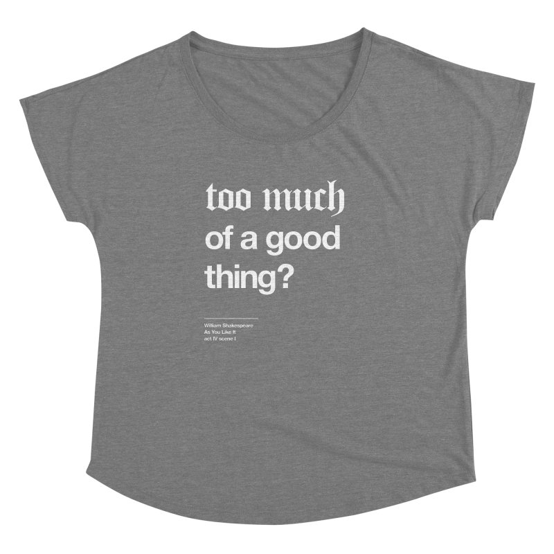 too much of a good thing Women's Dolman by Shirtspeare