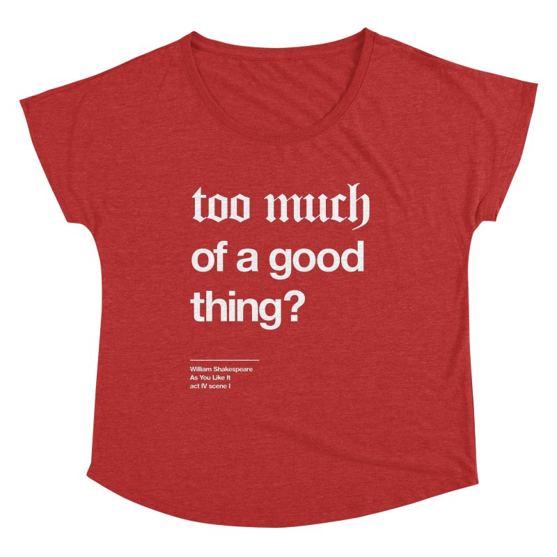 too much of a good thing Women's Dolman Scoop Neck by Shirtspeare