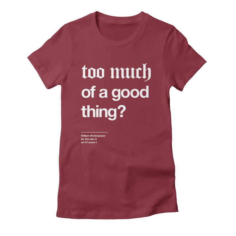 too much of a good thing Women's T-Shirt by Shirtspeare