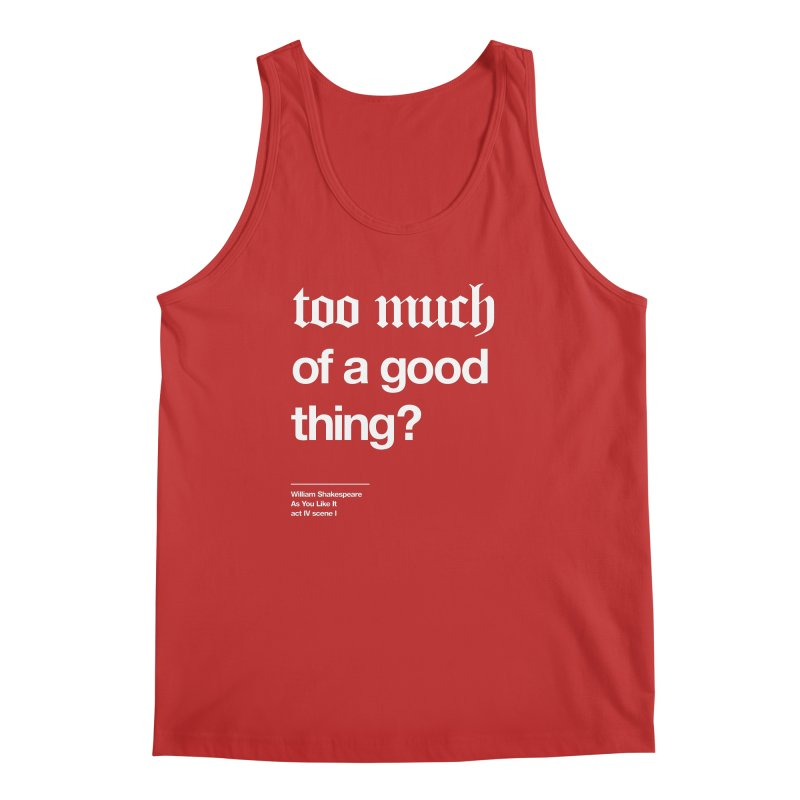 too much of a good thing Men's Tank by Shirtspeare
