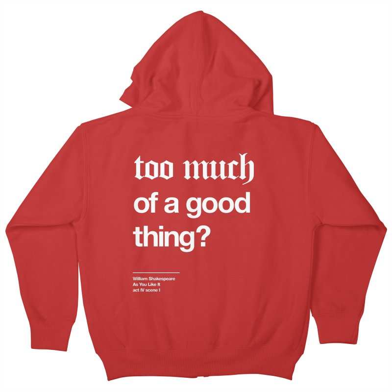 too much of a good thing Kids Zip-Up Hoody by Shirtspeare