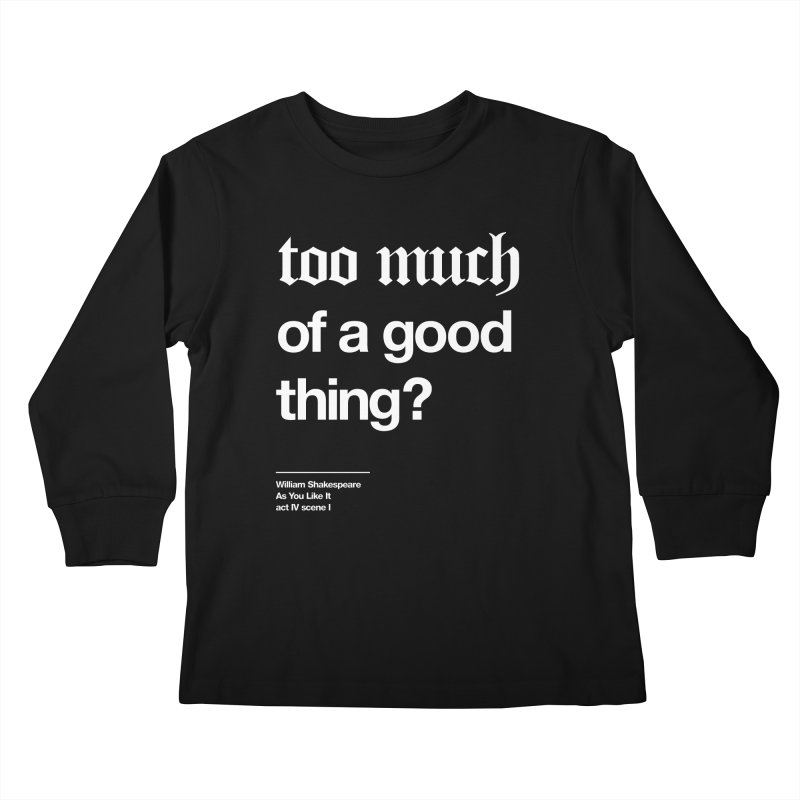 too much of a good thing Kids Longsleeve T-Shirt by Shirtspeare
