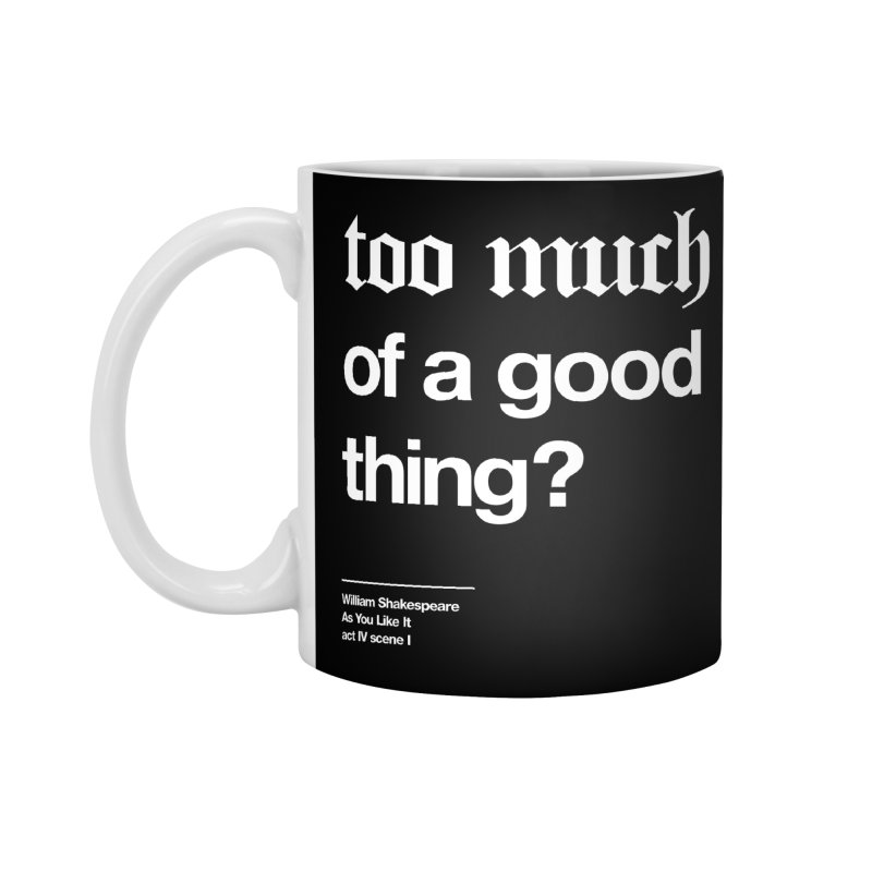 too much of a good thing Accessories Standard Mug by Shirtspeare