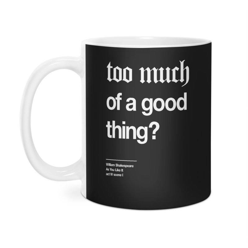 too much of a good thing Accessories Mug by Shirtspeare