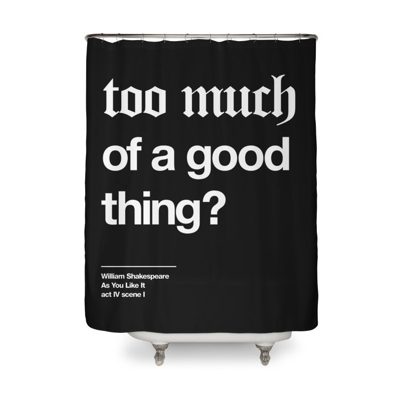 too much of a good thing Home Shower Curtain by Shirtspeare