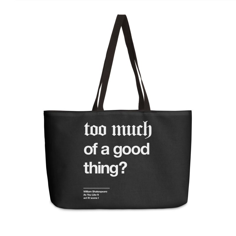 too much of a good thing Accessories Weekender Bag Bag by Shirtspeare