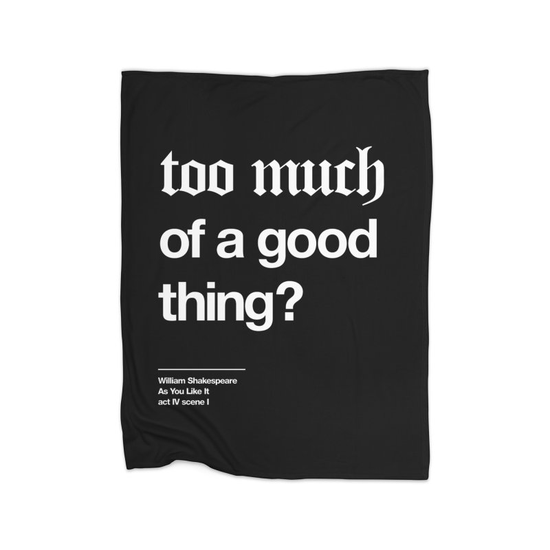 too much of a good thing Home Fleece Blanket Blanket by Shirtspeare