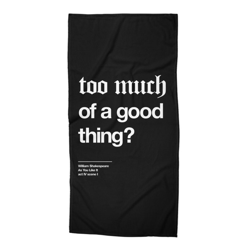 too much of a good thing Accessories Beach Towel by Shirtspeare