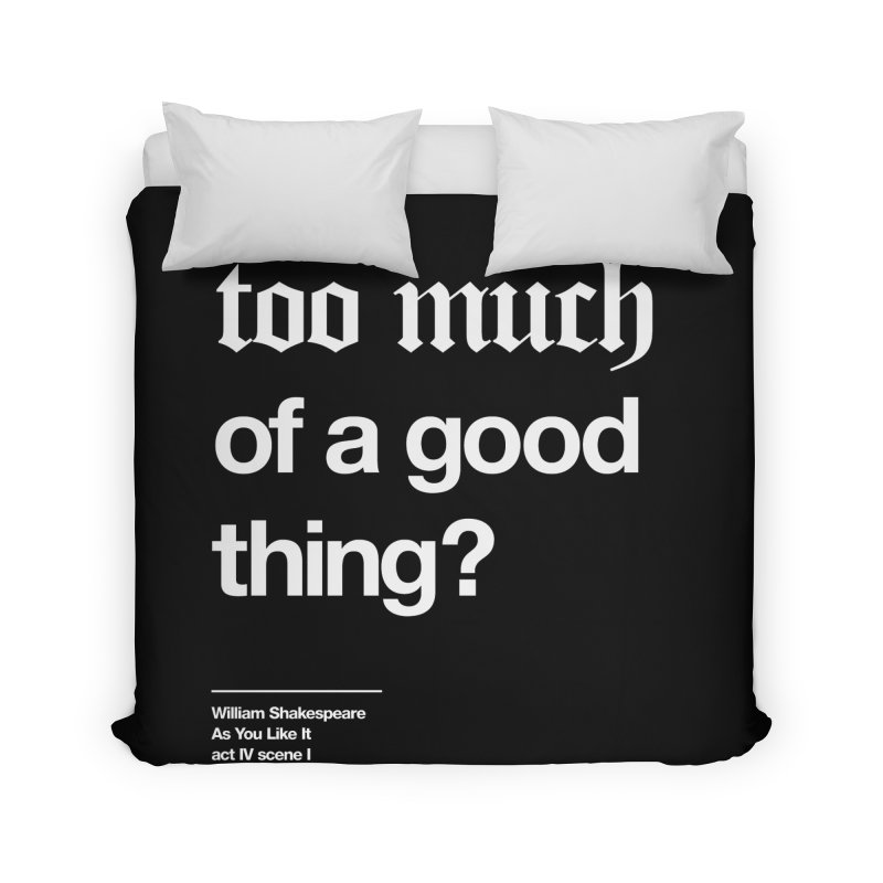 too much of a good thing Home Duvet by Shirtspeare