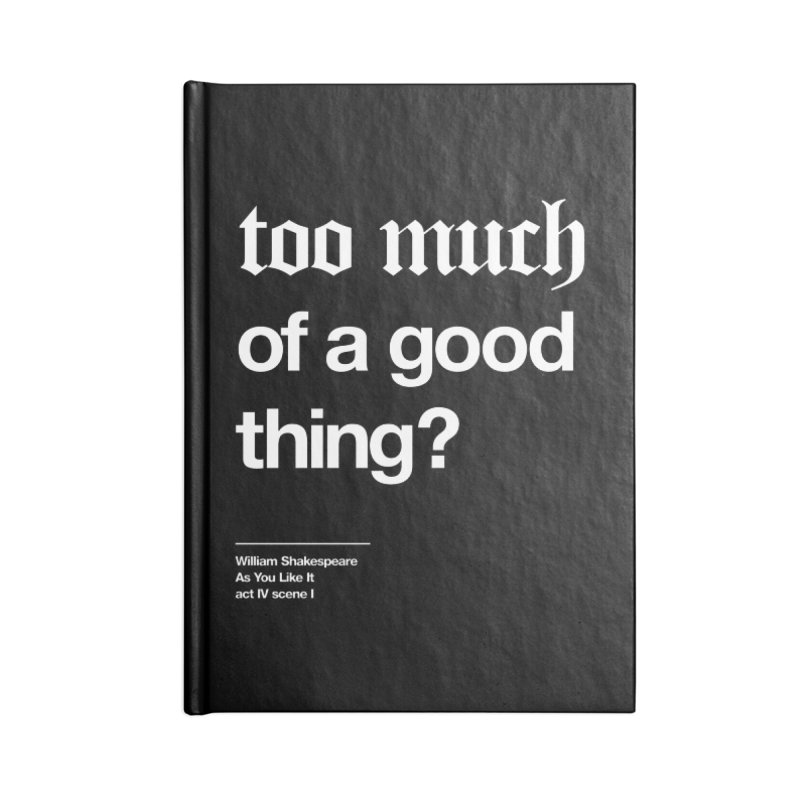too much of a good thing Accessories Blank Journal Notebook by Shirtspeare