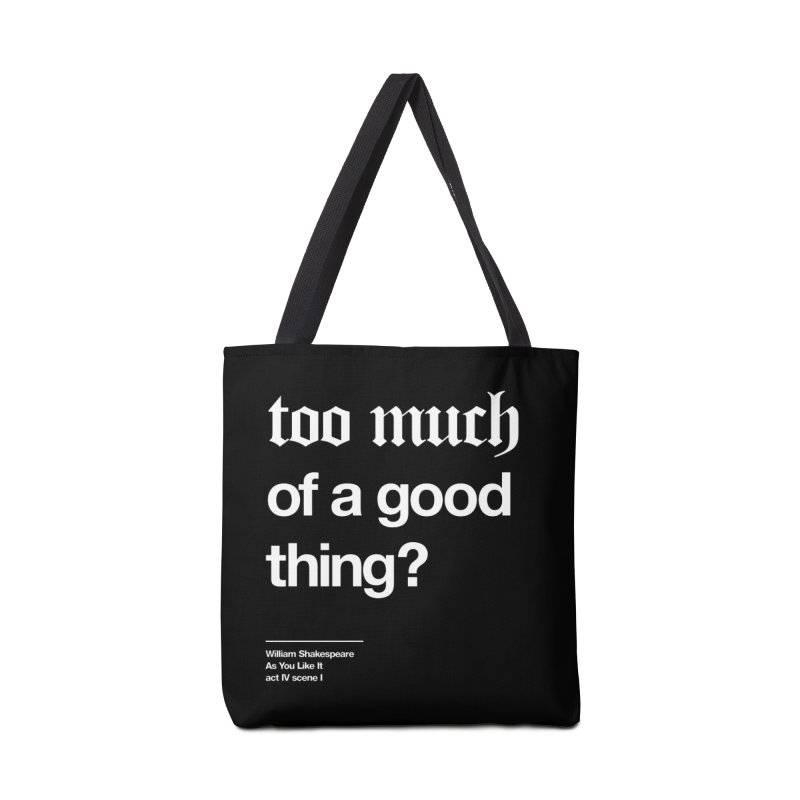 too much of a good thing Accessories Tote Bag Bag by Shirtspeare