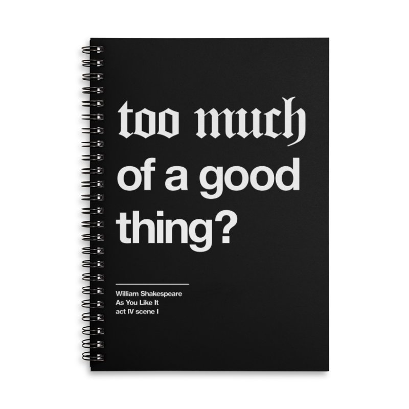 too much of a good thing Accessories Lined Spiral Notebook by Shirtspeare