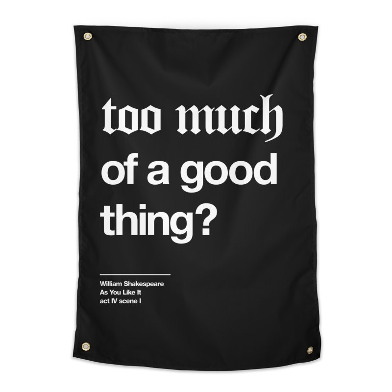 too much of a good thing Home Tapestry by Shirtspeare