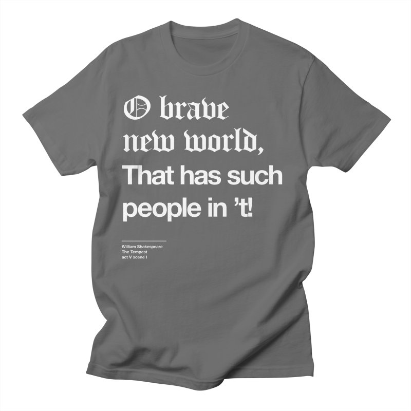 O brave new world, That has such people in 't! Men's T-Shirt by Shirtspeare
