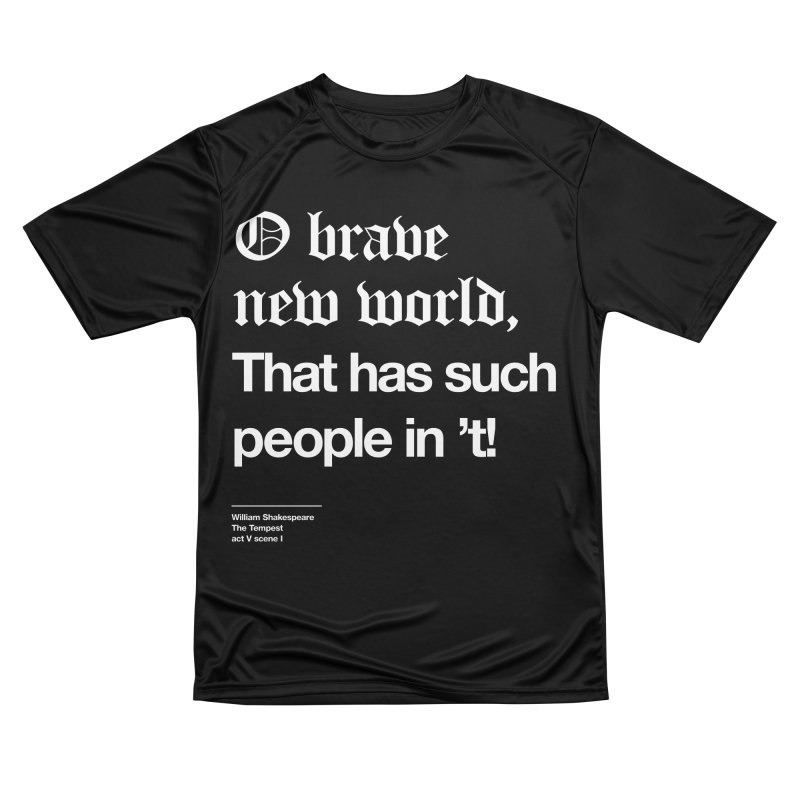 O brave new world, That has such people in 't! Men's Performance T-Shirt by Shirtspeare