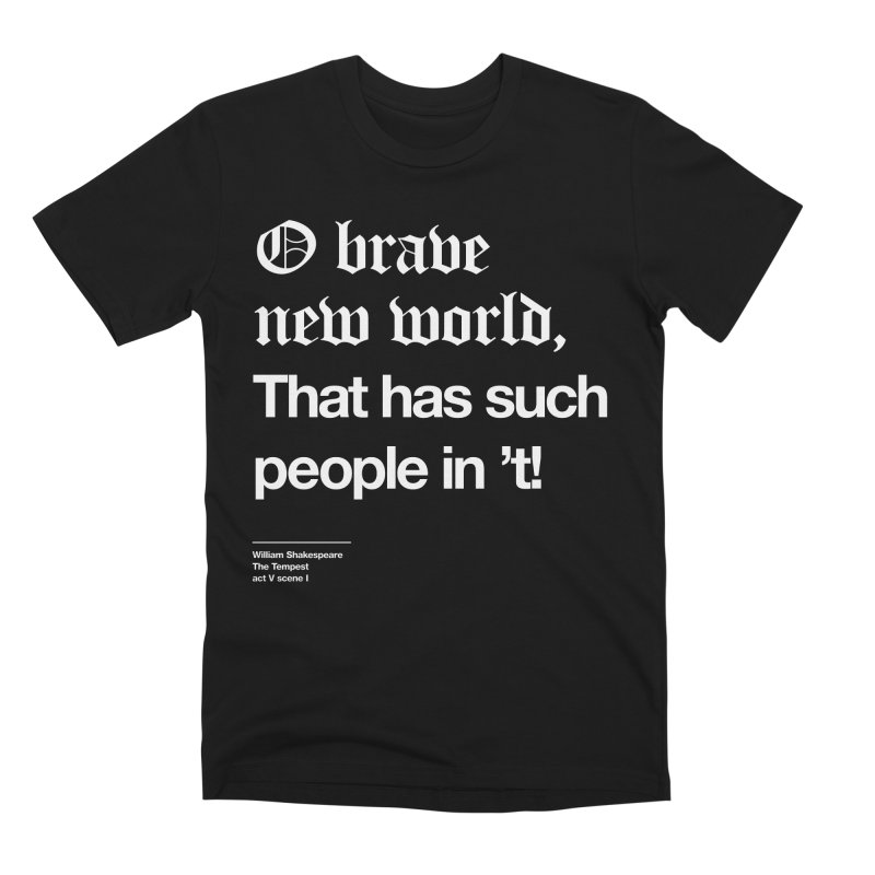 O brave new world, That has such people in 't! Men's Premium T-Shirt by Shirtspeare