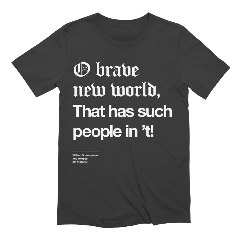O brave new world, That has such people in 't! Men's Extra Soft T-Shirt by Shirtspeare