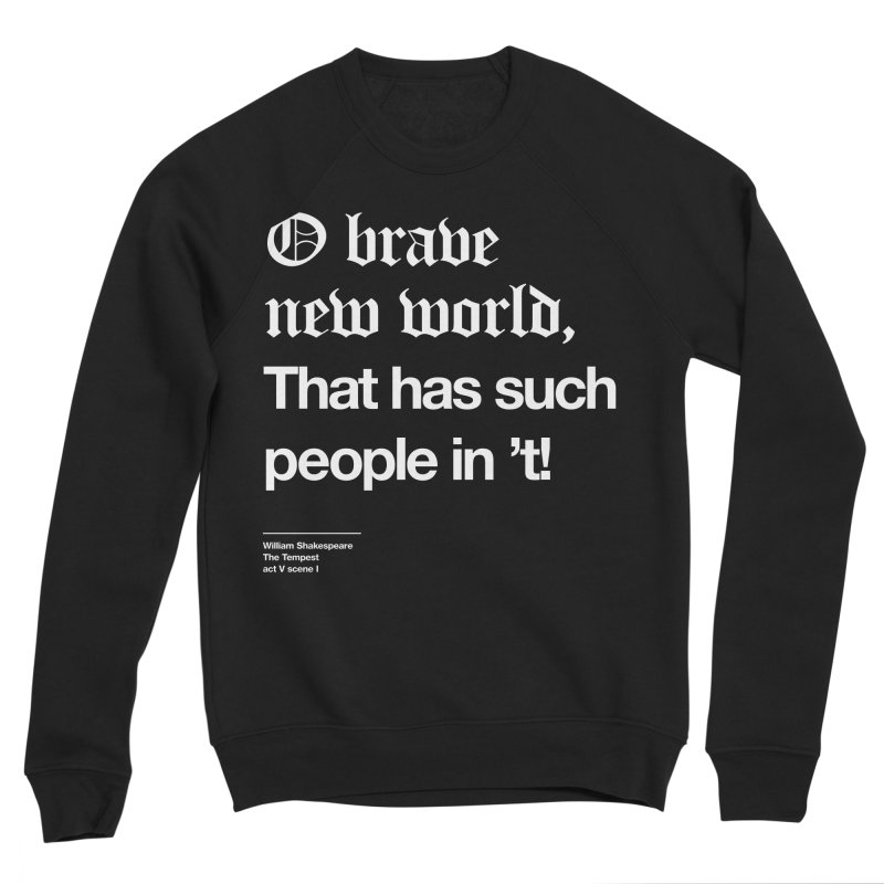 O brave new world, That has such people in 't! Men's Sweatshirt by Shirtspeare