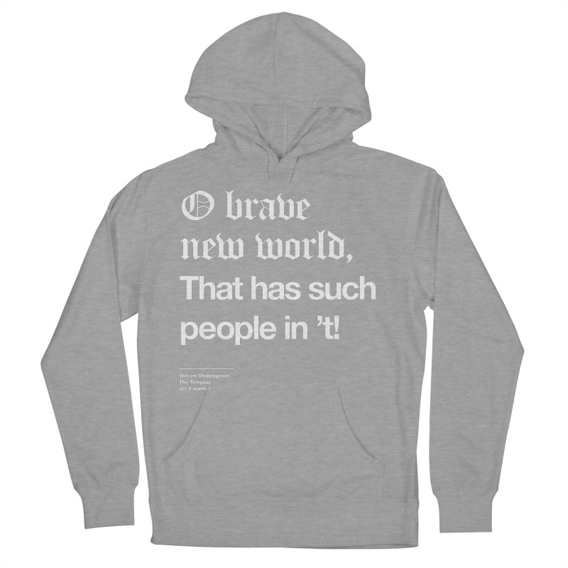 O brave new world, That has such people in 't! Men's French Terry Pullover Hoody by Shirtspeare