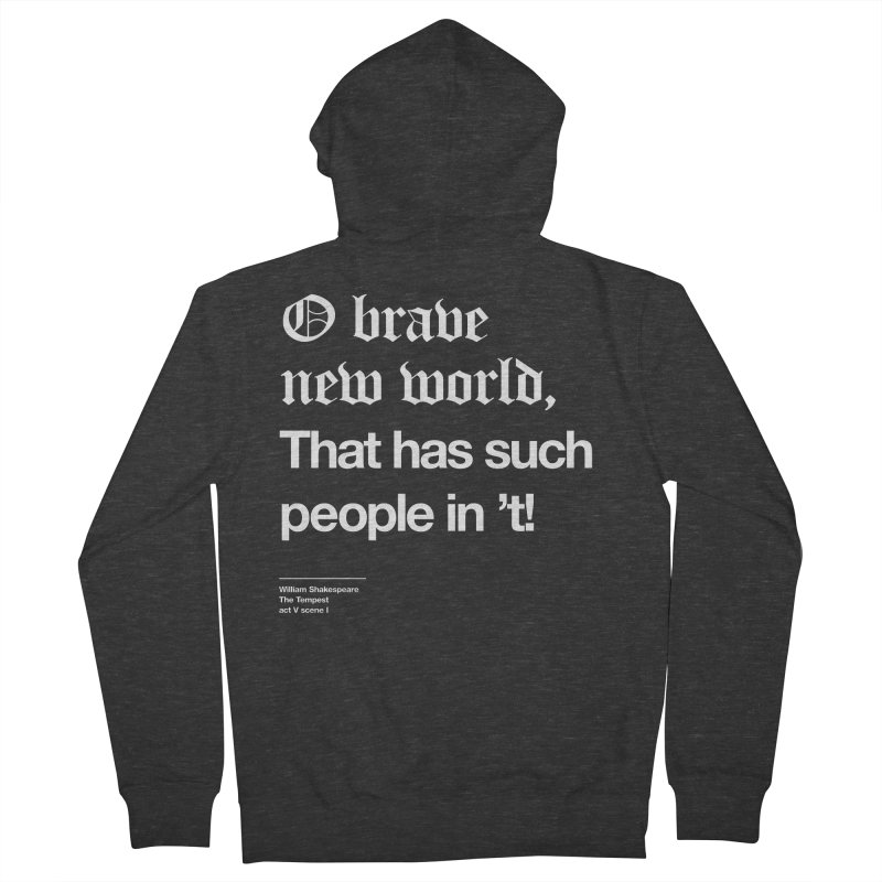 O brave new world, That has such people in 't! Women's French Terry Zip-Up Hoody by Shirtspeare