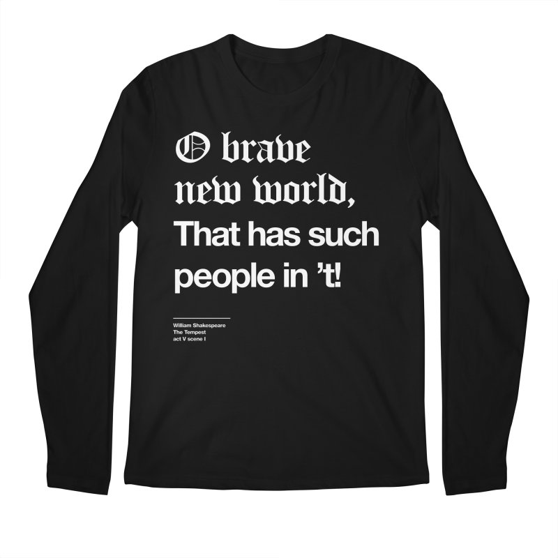 O brave new world, That has such people in 't! Men's Regular Longsleeve T-Shirt by Shirtspeare