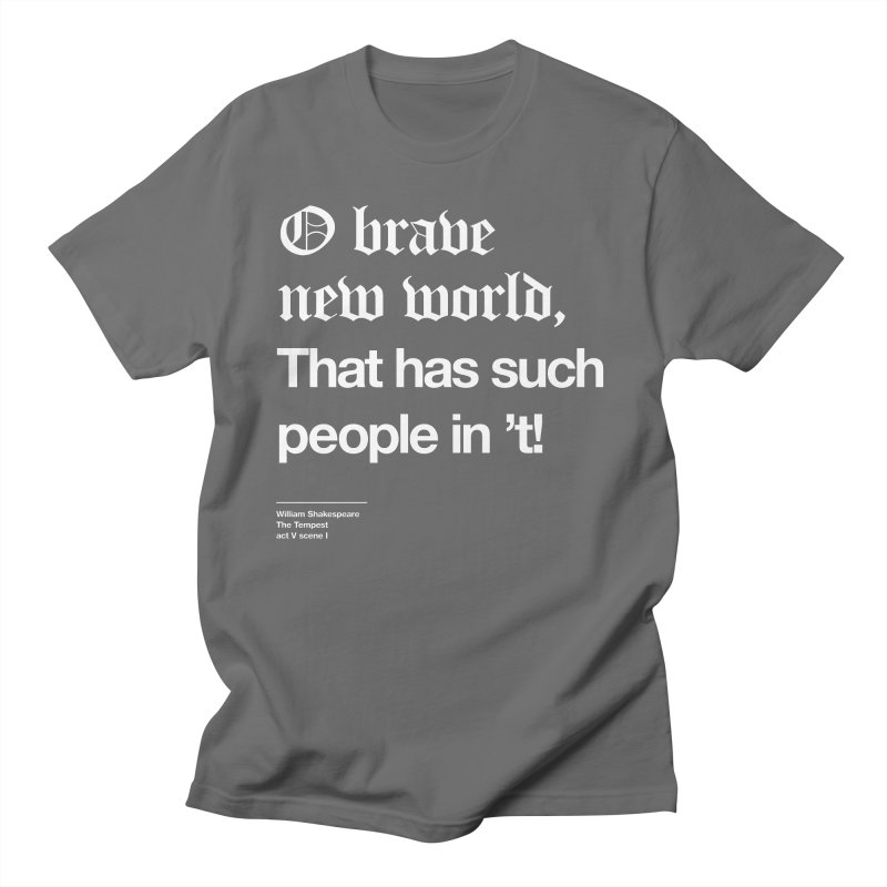 O brave new world, That has such people in 't! Women's Unisex T-Shirt by Shirtspeare