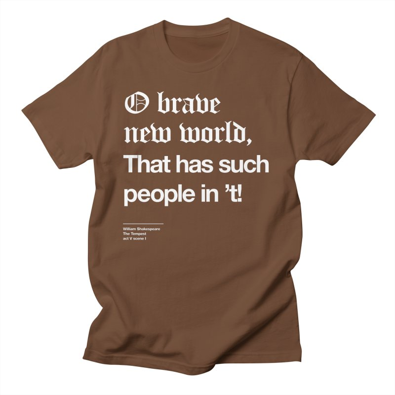 O brave new world, That has such people in 't! Men's Regular T-Shirt by Shirtspeare