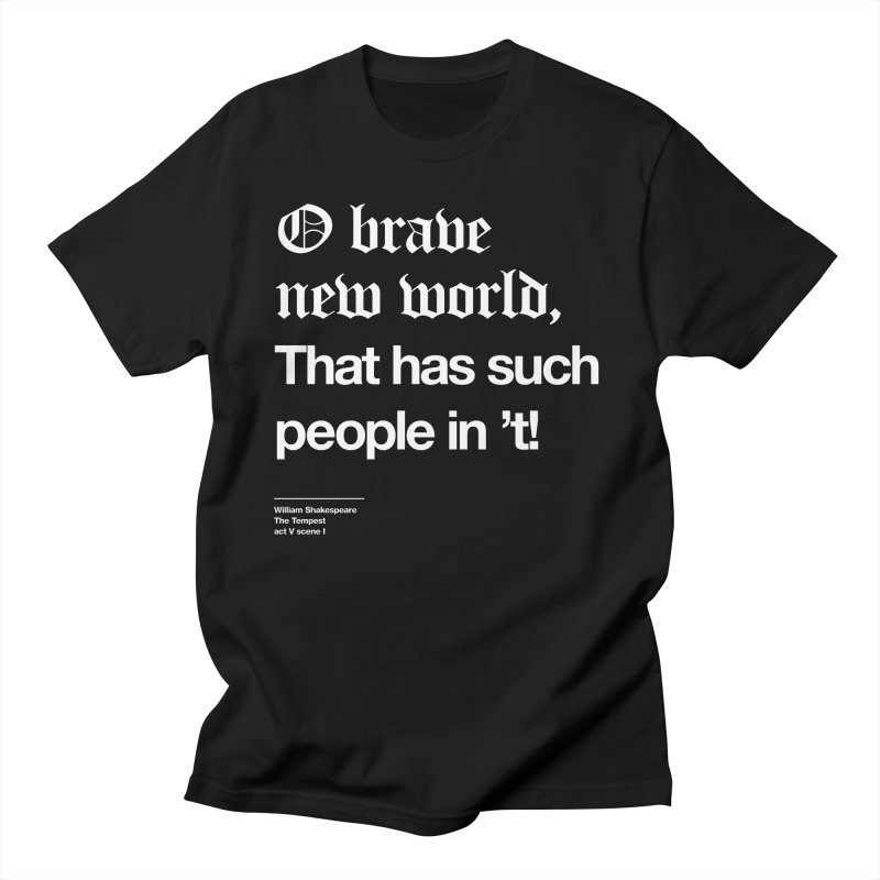 O brave new world, That has such people in 't! Women's Regular Unisex T-Shirt by Shirtspeare