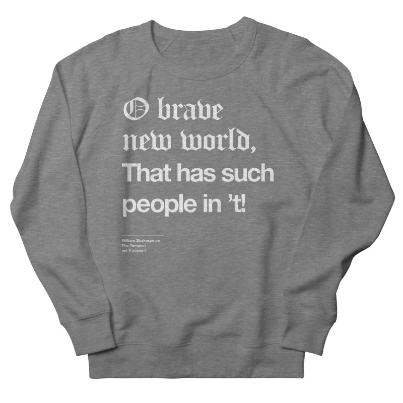 O brave new world, That has such people in 't! Women's French Terry Sweatshirt by Shirtspeare