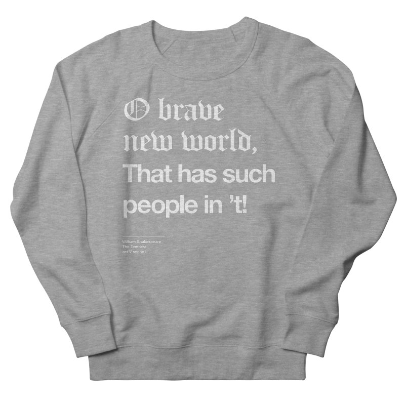 O brave new world, That has such people in 't! Men's French Terry Sweatshirt by Shirtspeare