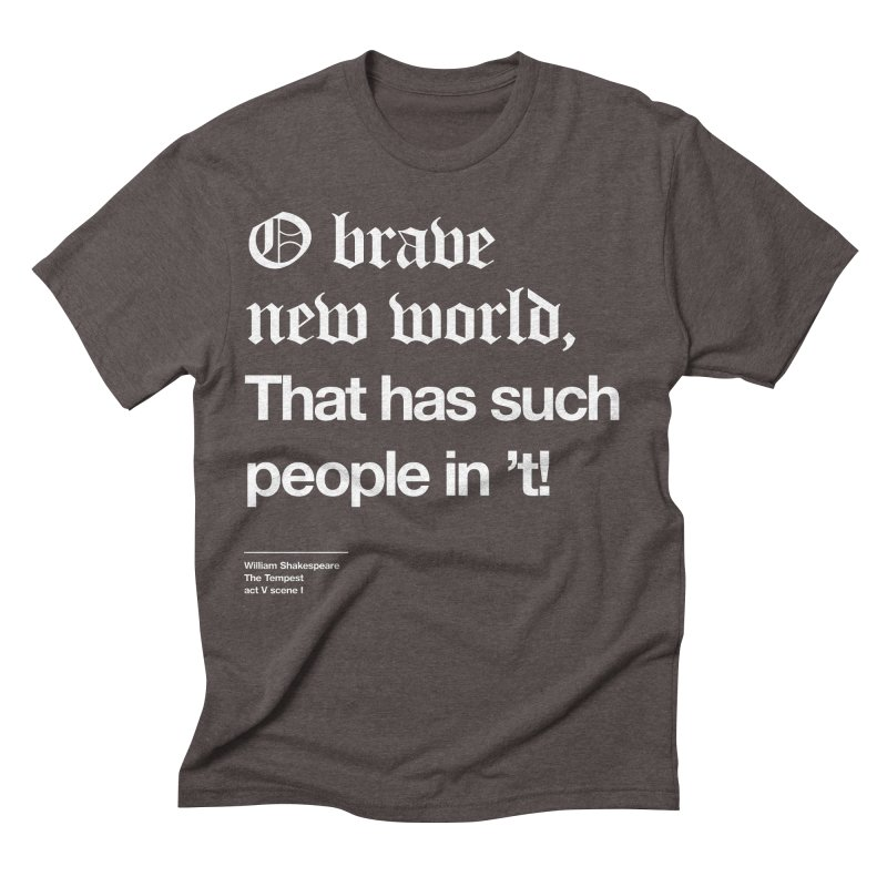 O brave new world, That has such people in 't! Men's Triblend T-shirt by Shirtspeare