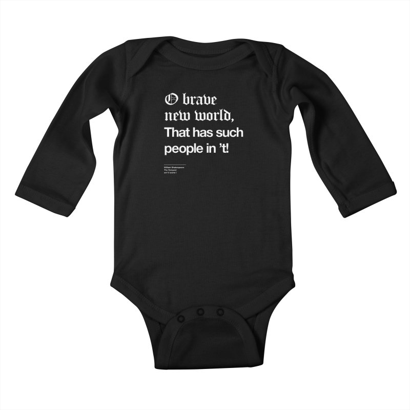 O brave new world, That has such people in 't! Kids Baby Longsleeve Bodysuit by Shirtspeare