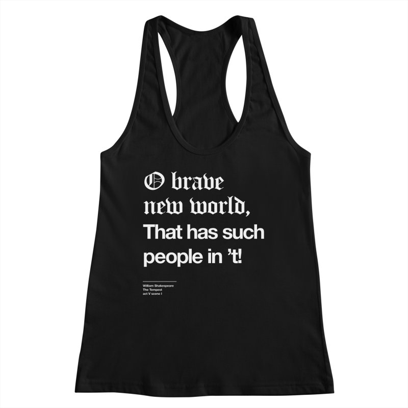 O brave new world, That has such people in 't! Women's Tank by Shirtspeare