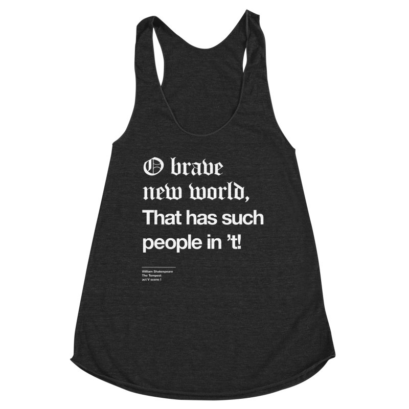 O brave new world, That has such people in 't! Women's Racerback Triblend Tank by Shirtspeare